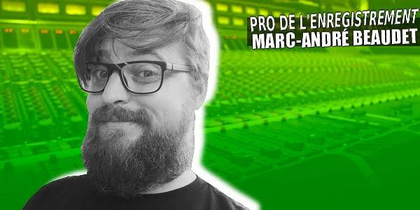 Série les pros de l'enregistrement : 11 x Marc-André Beaudet